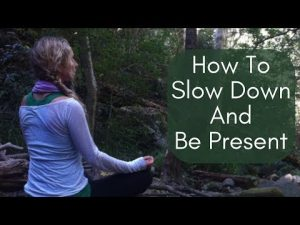 How To Slow Down And Be Present